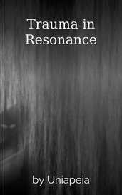 Trauma in Resonance by Uniapeia