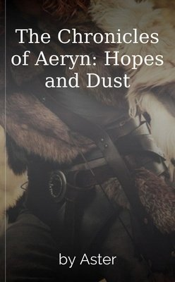 The Chronicles of Aeryn: Hopes and Dust by Aster