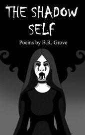 The Shadow Self (Poems) by B.R. Grove