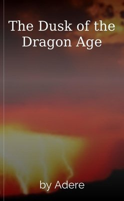 The Dusk of the Dragon Age by Adere