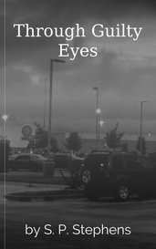 Through Guilty Eyes by S. P. Stephens