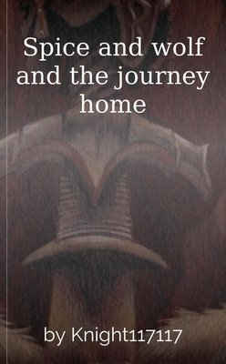 Spice and wolf and the journey home by Knight117117