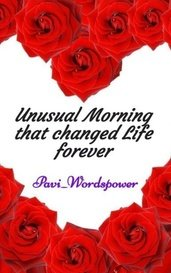 Unusual Morning that changed Life forever by Pavi_Wordspower