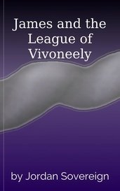 James and the League of Vivoneely by Jordan Sovereign