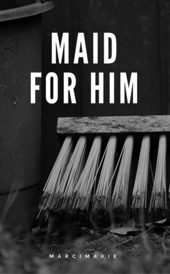 Maid For Him by marcimarie