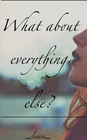 What about everything else? by Leiani