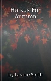 Haikus For Autumn by Laraine Smith