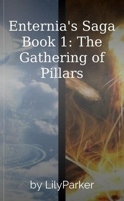 Enternia's Saga Book 1: The Gathering of Pillars by LilyParker