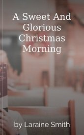 A Sweet And Glorious Christmas Morning by Laraine Smith