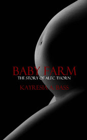 Baby Farm: The Story of Alec Thorn (Baby Farm Book 1) by Kayresia A. Bass