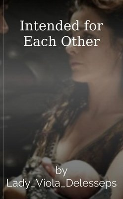 Intended for Each Other by Lady_Viola_Delesseps
