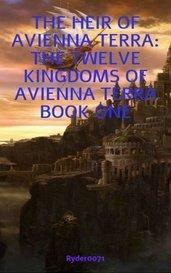 THE HEIR OF AVIENNA TERRA: THE TWELVE KINGDOMS OF AVIENNA TERRA BOOK ONE by Robert Alan Ryder