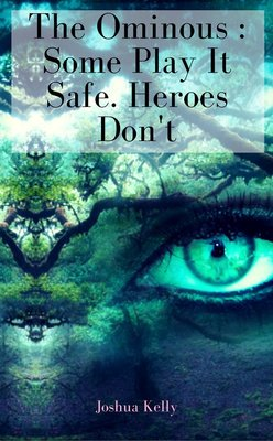 The Ominous : Some Play It Safe. Heroes Don't by Joshua Kelly