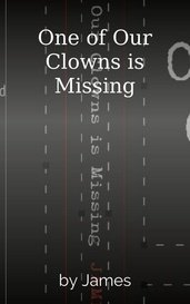 One of Our Clowns is Missing by James