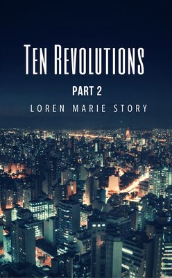 Ten Revolutions - Part Two by Loren Marie Story