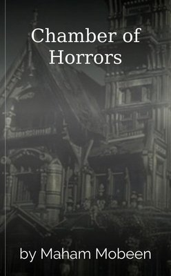 Chamber of Horrors by Maham Mobeen