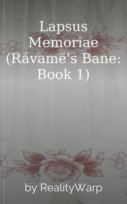 Lapsus Memoriae (Rávamë's Bane: Book 1) by RealityWarp