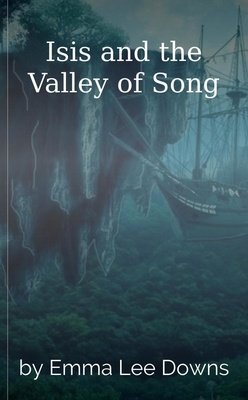 Isis and the Valley of Song by Emma Lee Downs