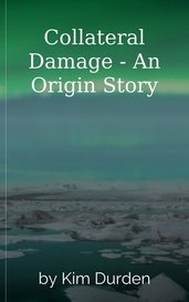 Collateral Damage - An Origin Story by Kim Durden