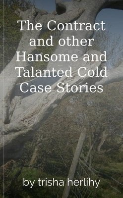 The Contract and other Hansome and Talanted Cold Case Stories by trisha herlihy