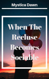 When The Recluse Becomes Sociable by Mystica Dawn