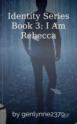 Identity Series Book 3: I Am Rebecca by genlynne2379