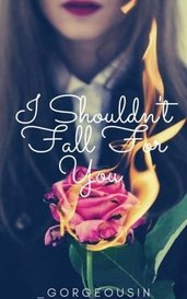I Shouldn't Fall For You by _gorgeousin