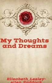 My Thoughts and Dreams by Elizabeth_Lesley-ellen_Paddock