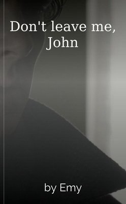 Don't leave me, John by Emy