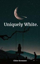 Uniquely White. by Chloe K