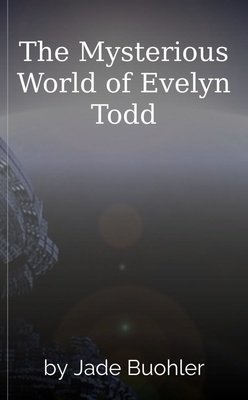 The Mysterious World of Evelyn Todd by Jade ⭐️