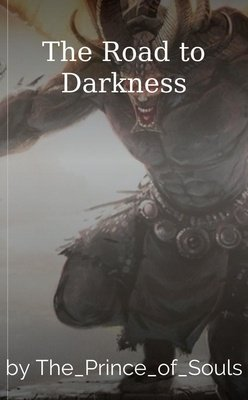 The Road to Darkness by The_Prince_of_Souls