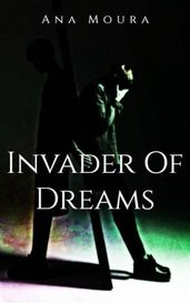 Invader of Dreams by A. L. Moura