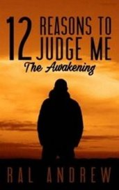 12 REASONS TO JUDGE ME: THE AWAKENING by Ral Andrew