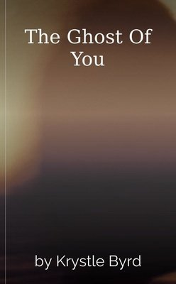 The Ghost Of You by Krystle Byrd