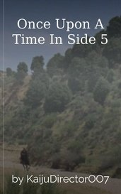 Once Upon A Time In Side 5 by KaijuDirectorOO7