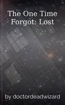 The One Time Forgot: Lost by doctordeadwizard