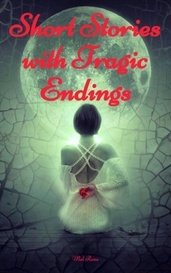 Short Stories with Tragic Endings by Mel Rose