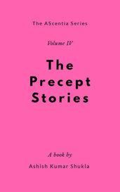The Precept Stories- IV by Ashish Shukla