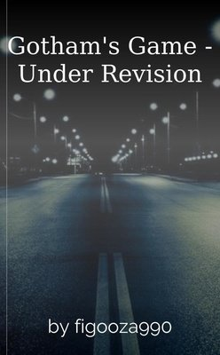 Gotham's Game - Under Revision by figooza990