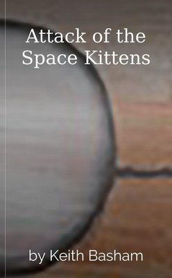 Attack of the Space Kittens by Keith Basham