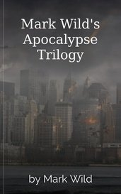 Mark Wild's Apocalypse Trilogy by Mark Wild