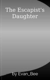 The Escapist's Daughter by Evan_Bee