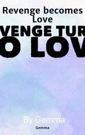 Revenge becomes Love by Gemma