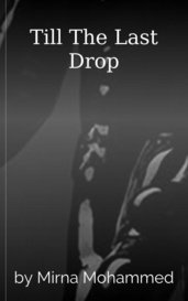Till The Last Drop by Mirna Mohammed
