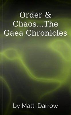 Order & Chaos...The Gaea Chronicles by Matt_Darrow