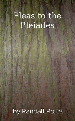 Pleas to the Pleiades by Randall Roffe