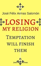 Losing My Religion: Temptation Will Finish Them by Jose Felix Armas