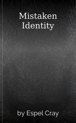 Mistaken Identity by Espel Cray