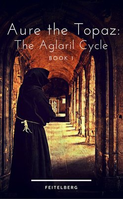 Aure the Topaz: Book 1 of the Aglaril Cycle by feitelberg